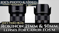 Rokinon Announces 21mm & 50mm Lenses For Canon EOS M | Joe's Video Blog