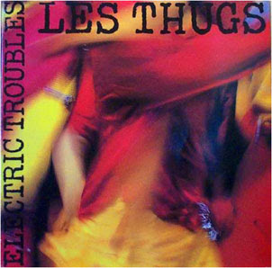 LES THUGS - electric troubles (1987)