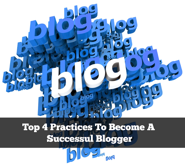 Top 4 Practices To Become A Successul Blogger