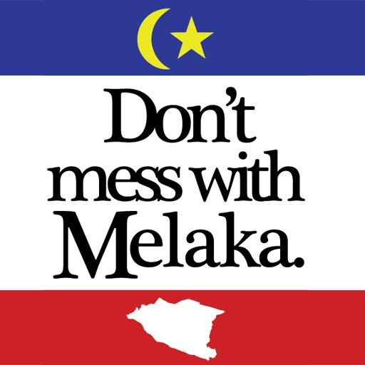 DON'T MESS WITH MELAKA