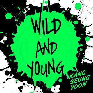 Kang Seung Yoon (강승윤) - Wild And Young
