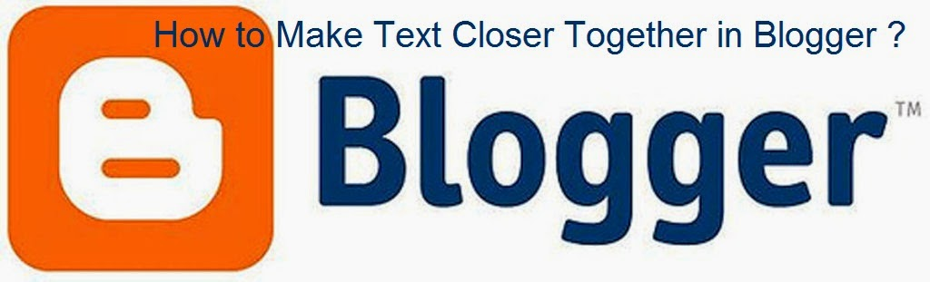 How to Make Text Closer Together in Blogger : eAskme