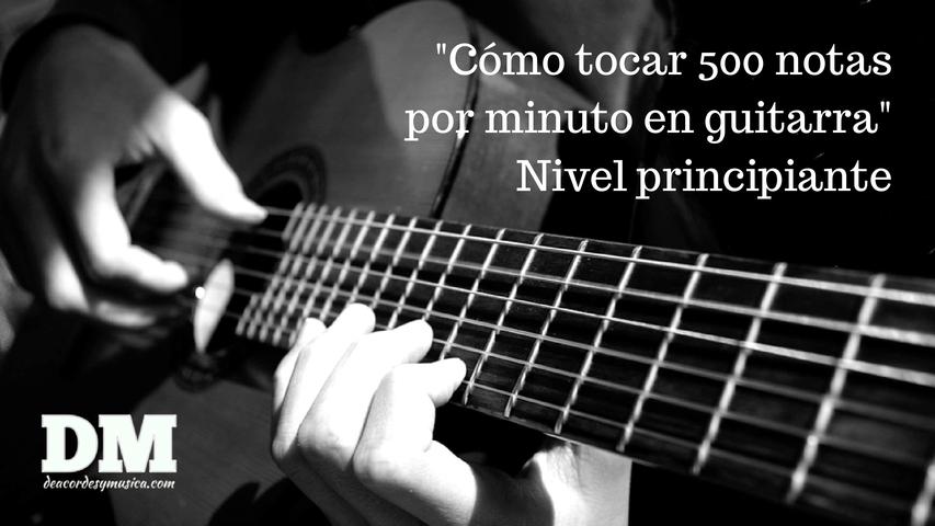 Tocar 500 notas por minuto en guitarra
