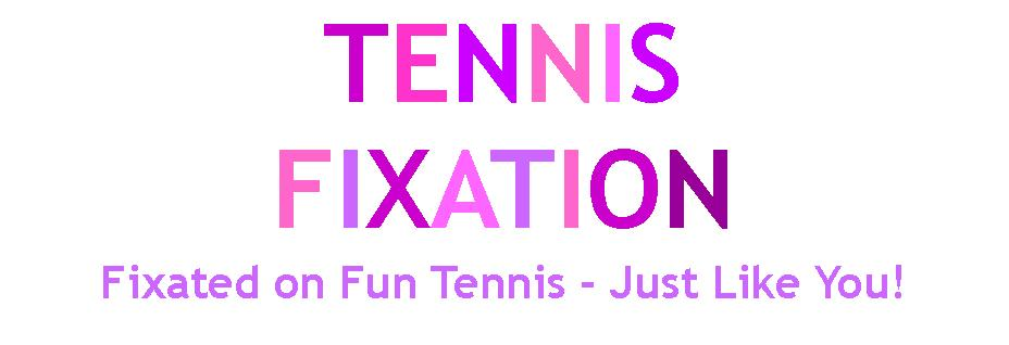 Tennis Fixation