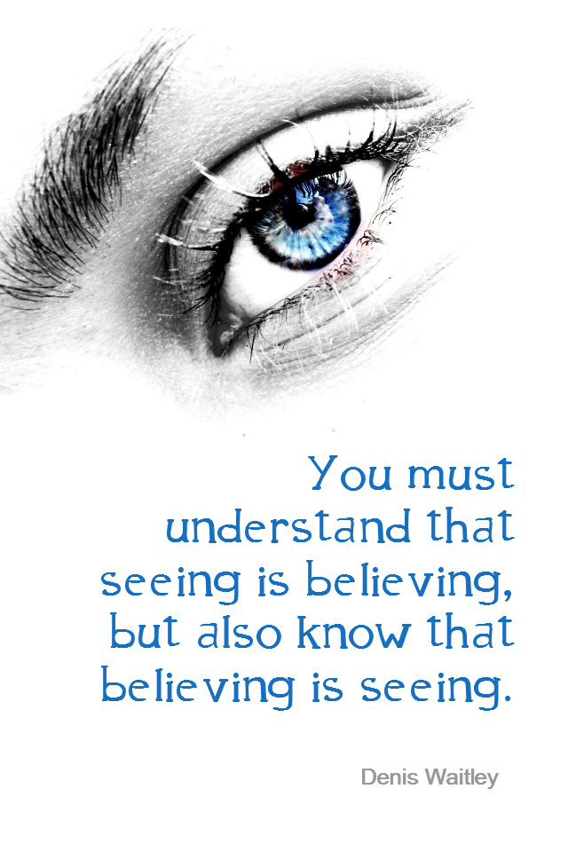 visual quote - image quotation for BELIEF - You must understand that seeing is believing, but also know that believing is seeing. - Denis Waitley