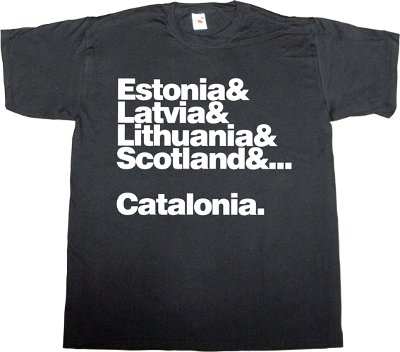estonia latvia lithuania scotland catalonia independence freedom anniversary t-shirt ephemeral-t-shirts