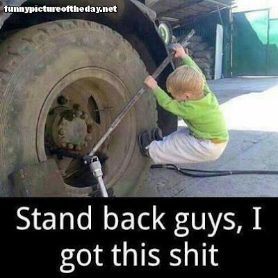 Stand Back Guys I Got This Shit Funny Kid Working On Tire