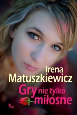 """Irena Matuszkiewicz – """"Gry nie tylko miłosne"""""""