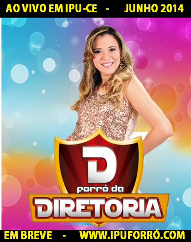 FORRÓ DA DIRETORIA NO FESTIVAL DE QUADRILHAS DE IPU-CE - JUNHO 2014