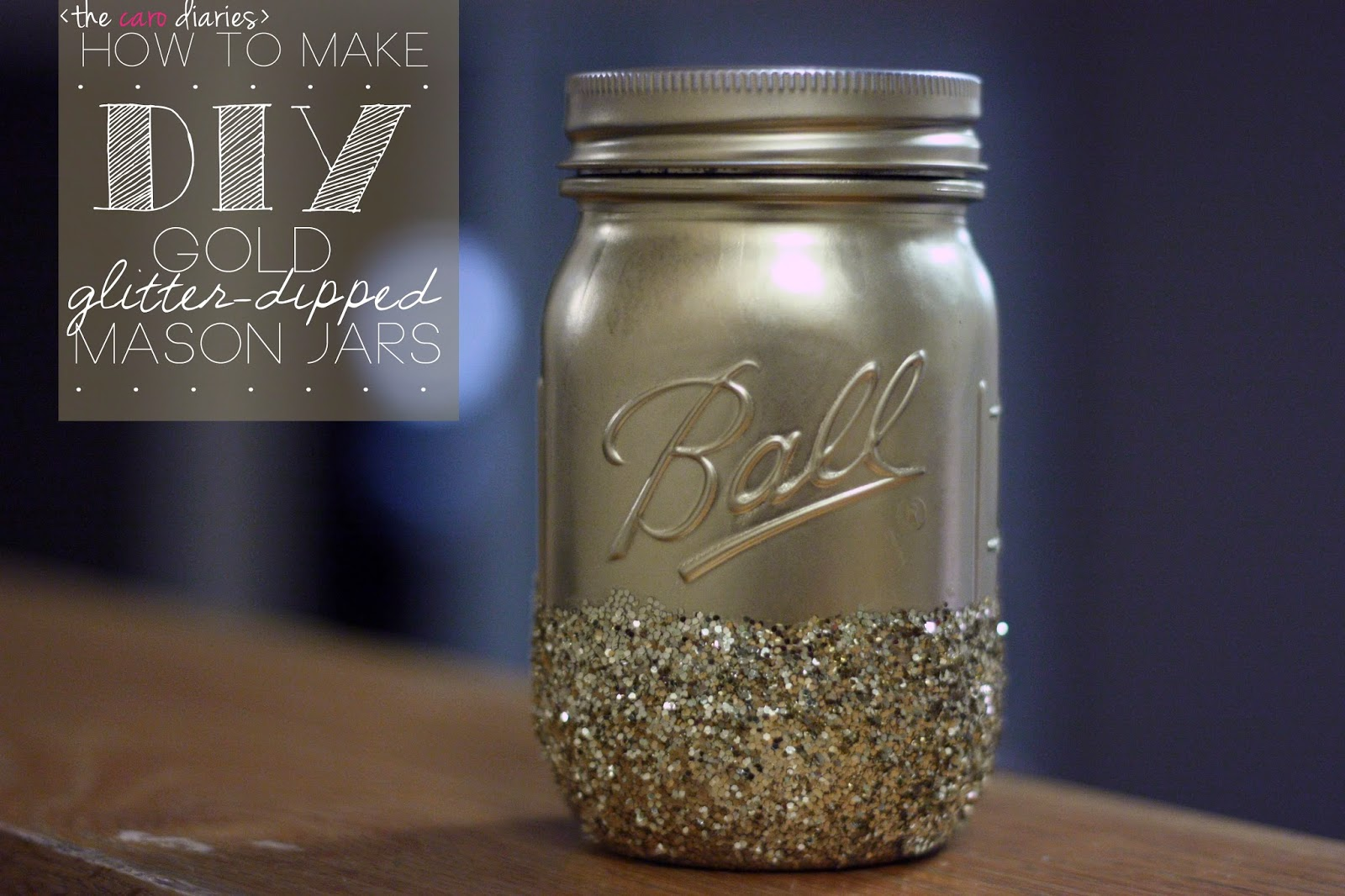 Diy Gold Glitter Dipped Mason Jars The Caro Diaries