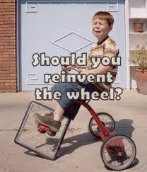 square wheel on tricycle, reinvent the wheel