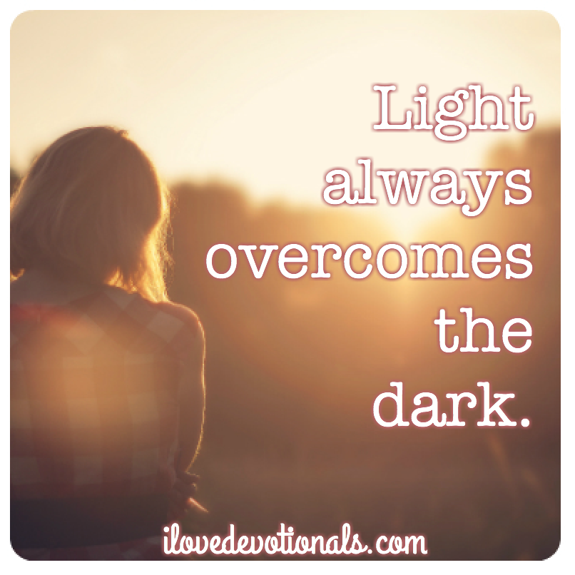 Light always overcomes the dark