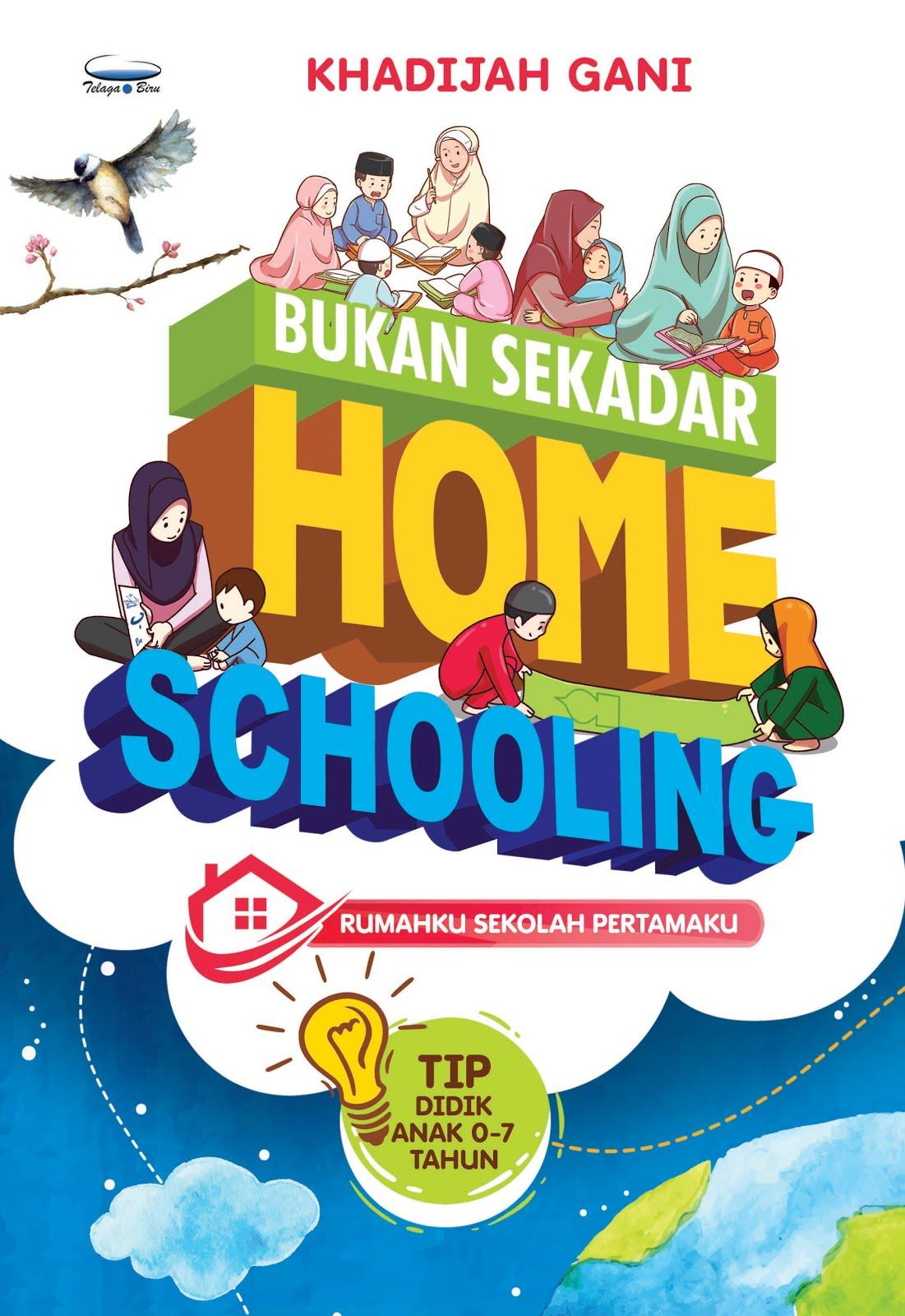 (2017) BUKU PERTAMAKU : Bukan Sekadar Homeschooling ~ Rumahku Sekolah Pertamaku