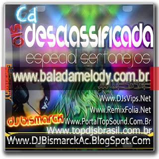 --==CD S-10 Desclassificada Especial Sertanejo - Dj Bismarck Albuquerque==--