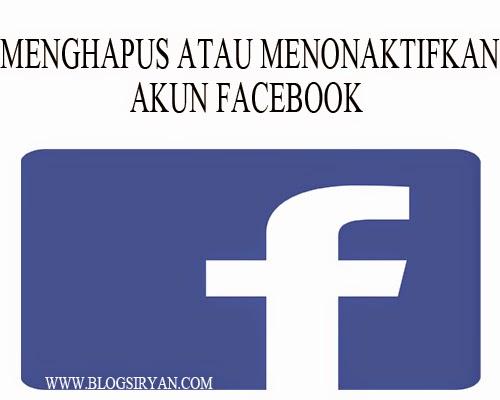 Menghapus Atau Menonaktifkan Akun Facebook