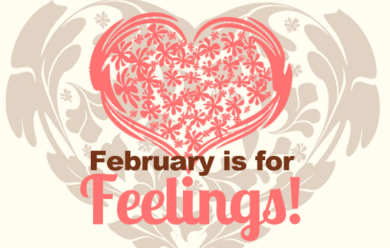 February is for feelings