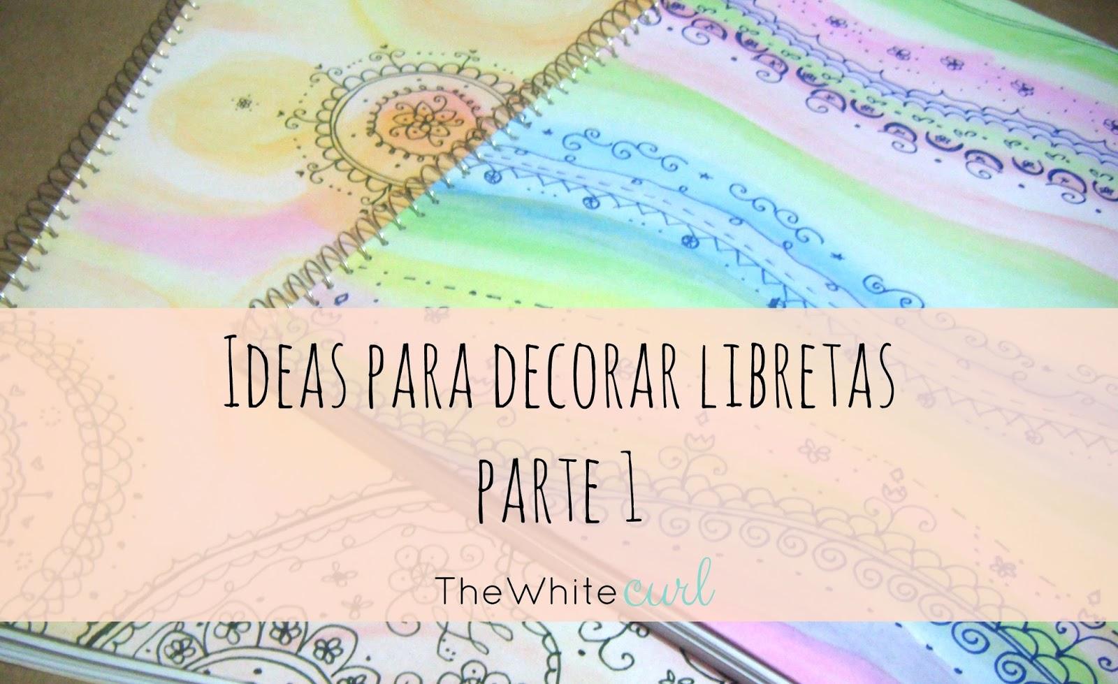 Decora tus libretas parte 1 the white curl for Cosas para decorar tu pieza