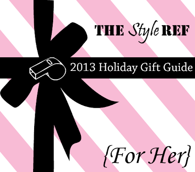 The Style Ref's 2013 Holiday Gift Guide: For Her