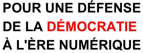 http://www.change.org/fr/p%C3%A9titions/pour-une-d%C3%A9fense-de-la-democratie-%C3%A0-l-%C3%A8re-num%C3%A9rique#share