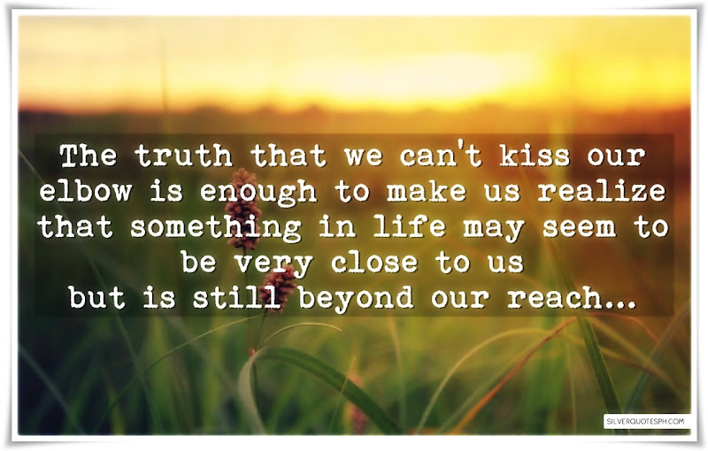 The Truth That We Can Kiss Our Elbow, Picture Quotes, Love Quotes, Sad Quotes, Sweet Quotes, Birthday Quotes, Friendship Quotes, Inspirational Quotes, Tagalog Quotes