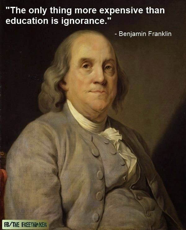 The only thing more axpensive than education is ignorance - B. Franklin