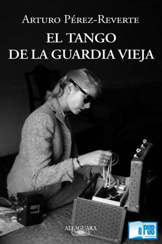 El+tango+de+la+Guardia+Vieja+ +Arturo+P%C3%A9rez+Reverte El tango de la Guardia Vieja   Arturo Pérez Reverte