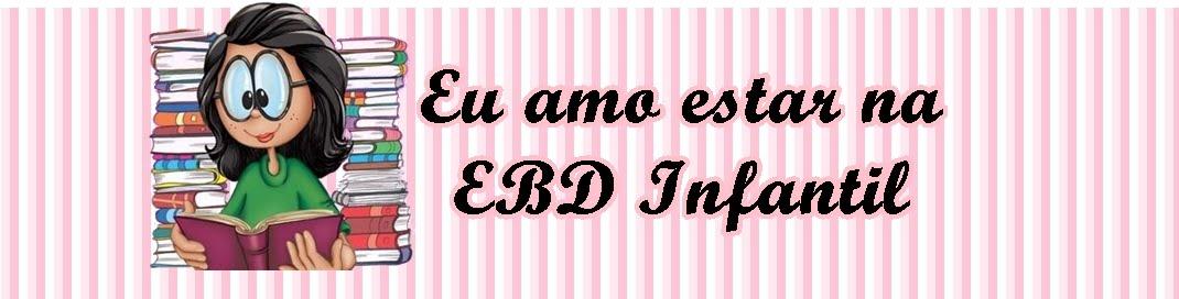 EU amo estar na  EBD Infantil