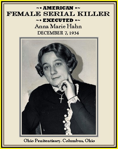 anna marie hahn Anna marie hahn germany- born- american killed five men in her care by arsenic she was the first woman excuted in ohio on december 7, 1938.