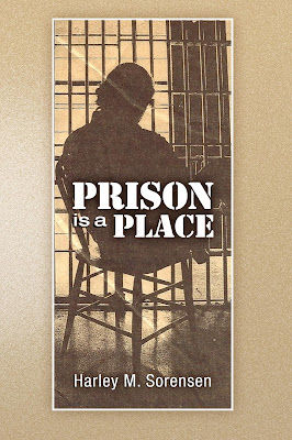 Prison Is A Place by Harley Sorensen