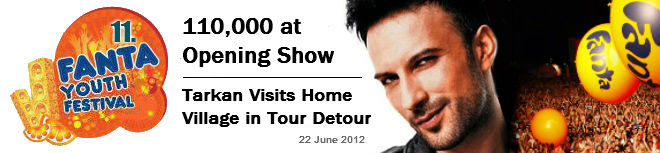 110,00 at opening show and Tarkan vists home village in tour detour