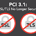 PCI 3.1: Stop Using SSL and Outdated TLS Immediately
