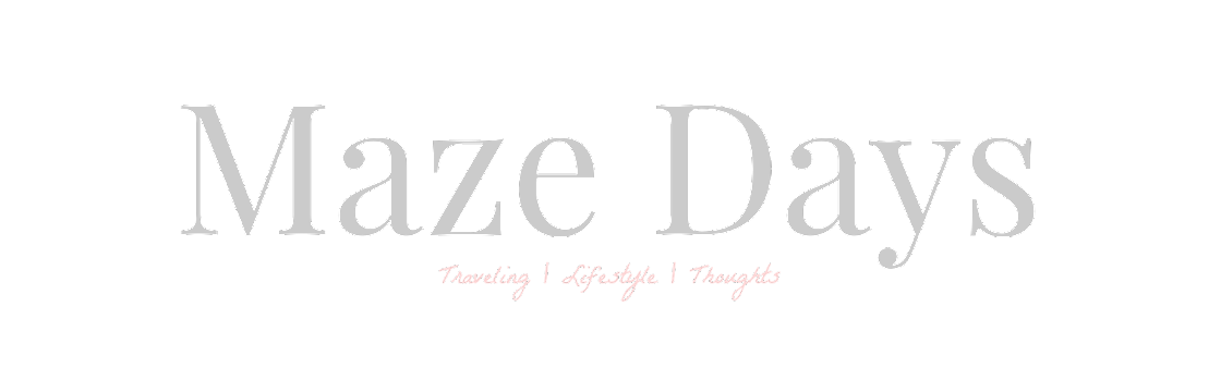 Maze Days | Thoughts, Life & Traveling