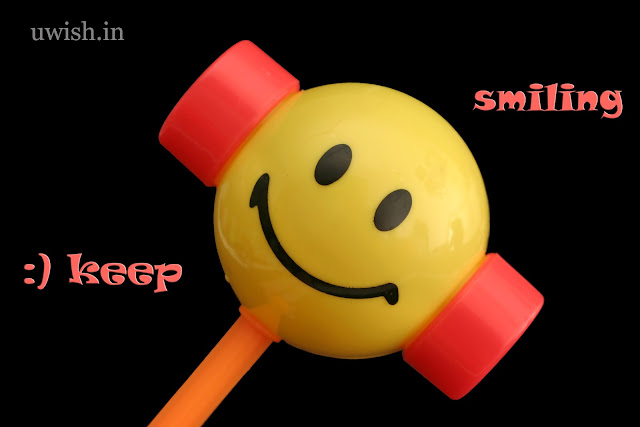 keep smiling. smile wishes and greetings