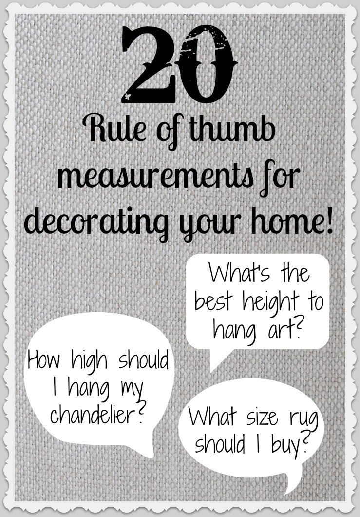 20 rule of thumb measurements for decorating your home for Home decorating guidelines