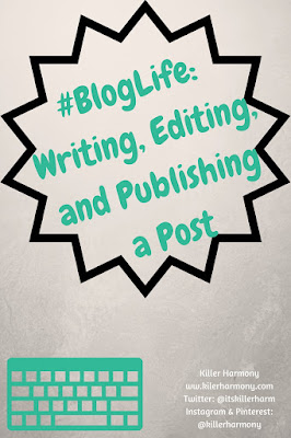 Killer Harmony | #BlogLife | Writing, Editing, and Publishing a Post | What you need to know about writing, editing, and publishing your first blog post. From a series about blogging for beginners.