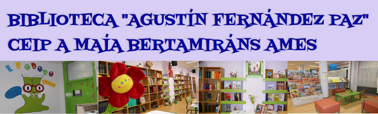 "BIBLIOTECA ""AGUSTÍN FERNÁNDEZ PAZ""  CEIP A MAÍA BERTAMIRÁNS AMES"