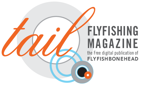Tail Fly Fishing Magazine is the free magazine of Flyfishbonehead.  It is the only fly fishing magazine completely devoted to fly fishing in saltwater.  Each issue has a free saltwater fly tying video.