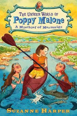 The Unseen World Of Poppy Malone: A Mischeif Of Mermaids by Suzanne Harper