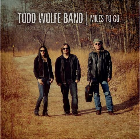 "Todd Wolfe Band ""Miles To Go"""