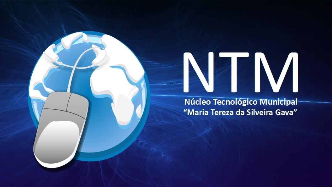 "Núcleo Tecnológico Municipal - NTM ""Maria Tereza da Silveira Gava"""