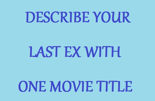 Movie Titles To Describe Your Ex