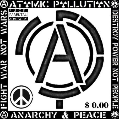 Atomic Pollution Atomic Pollution Anarchy And Peace Ep 2010