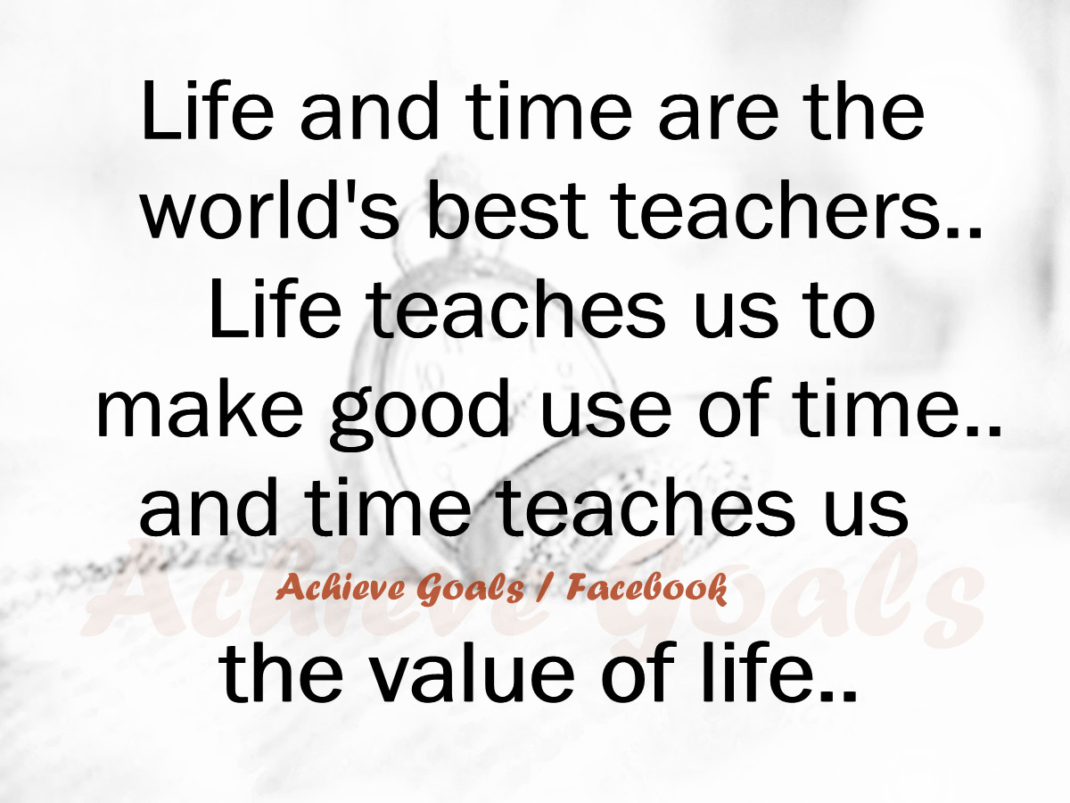 Good Quotes About Love And Life Love Life Dreams Life And Time Are The World's Best Teachers