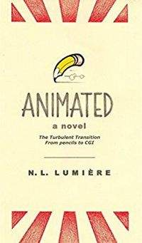 ANIMATED, a novel: The Turbulent Transition From Pencils to CGI