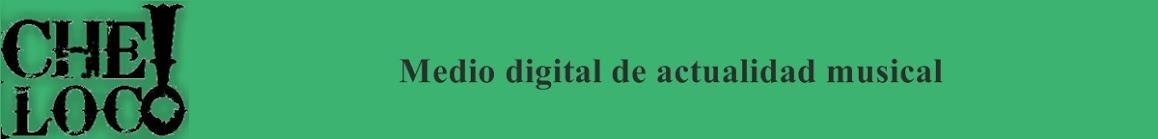 Che Loco!. Medio digital de actualidad musical.