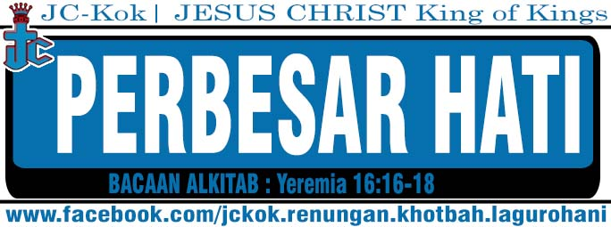Perbesar Hati | Yeremia 16:16-18