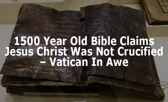 1500 Years Old Bible Claims Jesus Christ Was Not Crucified -Vatican In Awe