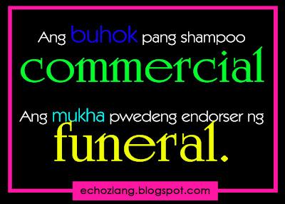 Ang buhok pang shampoo commercial. Ang mukha pwedeng endorser ng funeral.