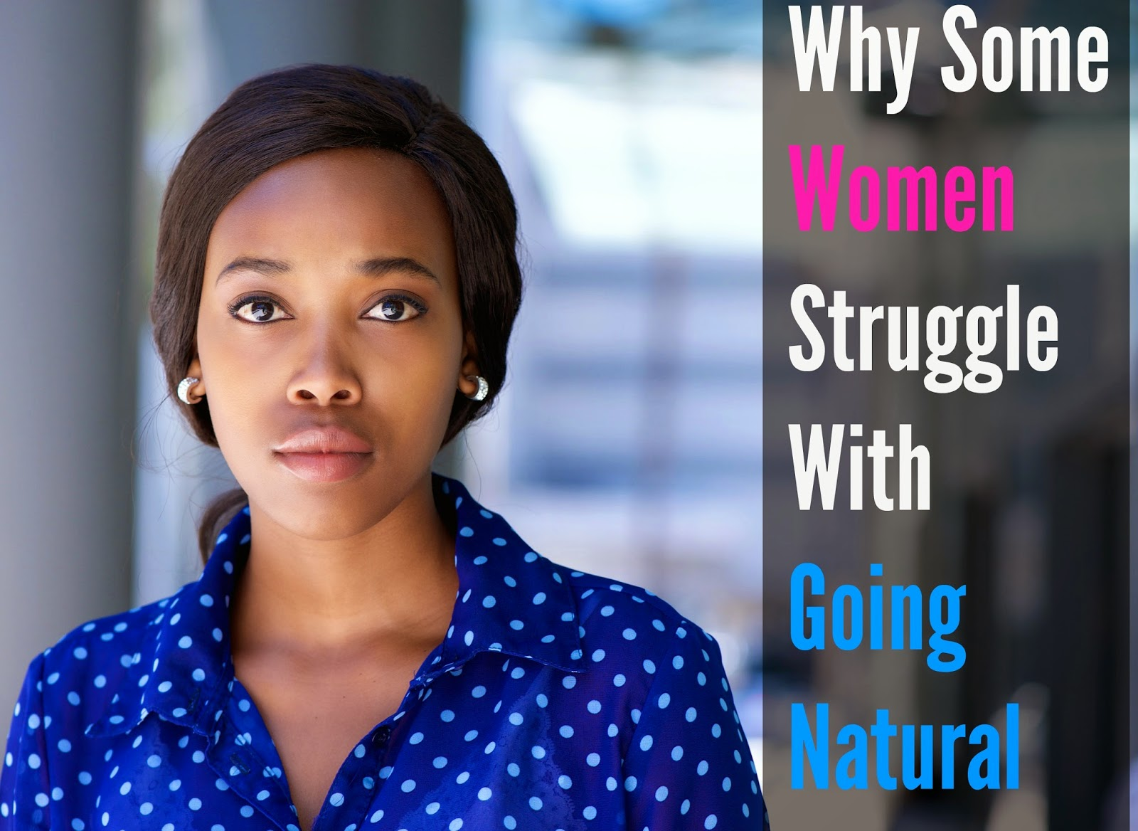Why Some Women Struggle With Going Natural