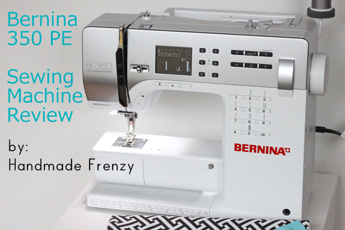 Bernina 350 PE - Sewing Machine Review by Handmade Frenzy
